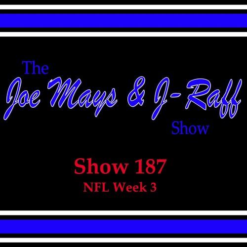 The Joe Mays & J-Raff Show: Episode 187 - NFL Week 3
