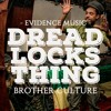 Dreadlocks Thing - Brother Culture [Evidence Music] mp3