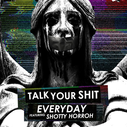 Everyday - Talk Your Shit Ft. Shotty Horroh