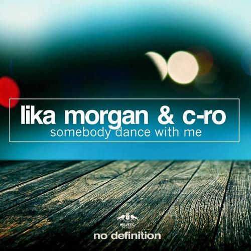 Lika Morgan & C-Ro - Somebody Dance with Me (Original Mix)