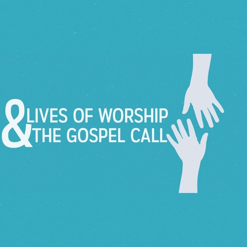 Lives of Worship & the Gospel Call