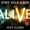 Koke Vela & ARK - Alive Ft. Illusia