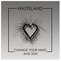 WasteLand - Change Your Mind And Stay (Original Mix)