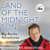 Land Of The Midnight Sun written and read by Alexander Armstrong
