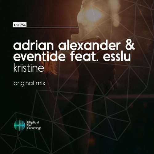 Adrian Alexander & Eventide ft. Esslu - Kristine (Original Mix) OUT NOW