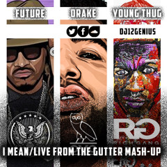 Drake, Future, Young Thug- I Mean/Live From The Gutter Mash-Up