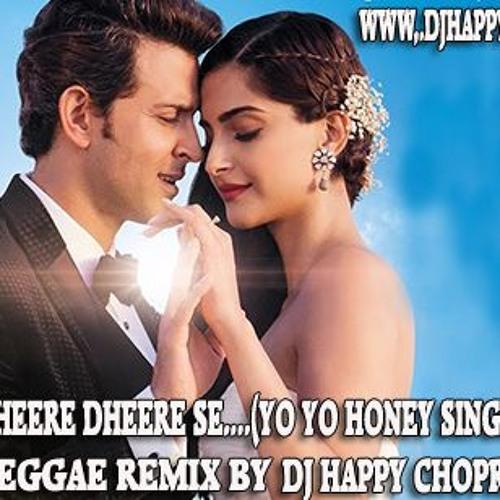 DHEERE DHEERE SE (YO YO HONEY SINGH) - REGGAE REMIX - DJ HAPPY CHOPRA