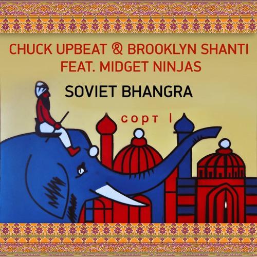 Chuck Upbeat & Brooklyn Shanti - SOVIET BHANGRA (feat. Midget Ninjas)