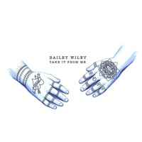 Bailey Wiley - Take It From Me