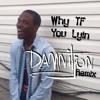 Why TF You Lyin (Damnitjon Remix)