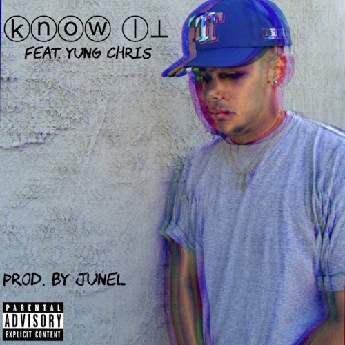 Know It Feat. Yung Chris (Prod. by Junel)