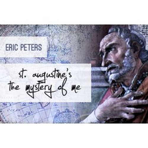 Eric Peters - St. Augustine's The Mystery Of Me