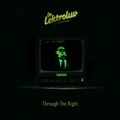Dr. Lektroluv - Through The Night (Original Mix)