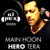 Dj Rex Me Hoon Hero Tera ( Ft Salman Khan )Official Mix.