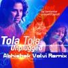 Tola Tola [Unplugged] - Tu Hi Re - Abhishek Valvi Remix [D/L In Description]