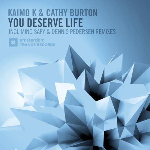 Kaimo K & Cathy Burton - You Deserve Life (Dennis Pedersen Sense Remix)