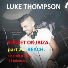 Luke Thompson - Sunset On Ibiza - Part 2 - BEACH.
