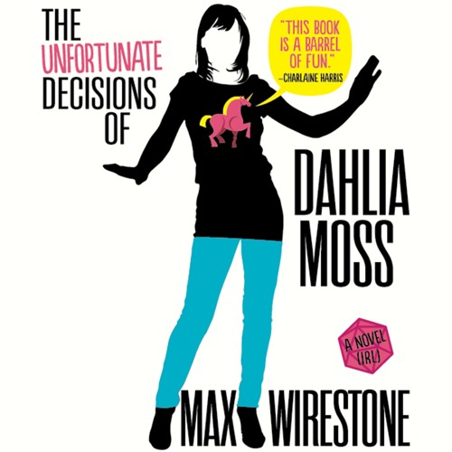 The Unfortunate Decisions of Dahlia Moss by Max Wirestone, Read by Lauren Fortgang