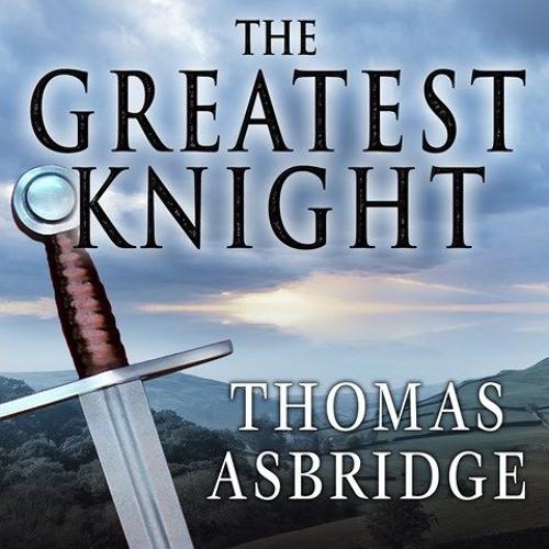 THE GREATEST KNIGHT Written By Thomas Asbridge, Read By Derek Perkins