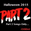 Otikbot's Halloween 2015 - Part 2 Songs Only!