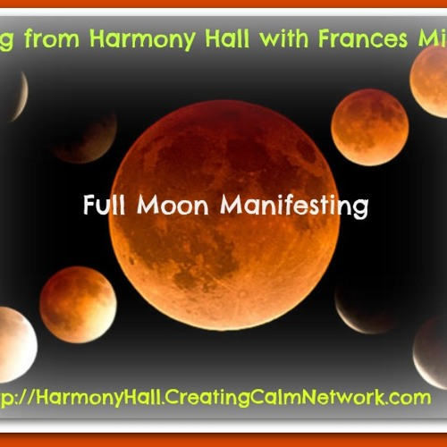 Healing From Harmony Hall with Frances Micklem - Full Moon Manifesting