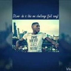 Dlow - Bet You Cant Do It Like Me Challenge (Original Version)