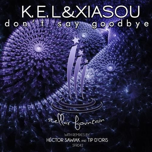 K.E.L&XIASOU - Don´t say goodbye (HÉCTOR SAWIAK REMIX) .mp3