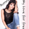 My love for free/Aurora