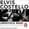 Unfaithful Music and Disappearing Ink written and read by Elvis Costello (Audiobook Extract)