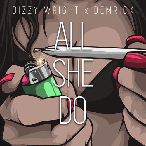 Dizzy Wright x Demrick - All She Do (Prod by MLB)