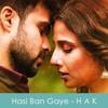 Hasi ban gaye (Male) Humari Adhoori Kahani mp3