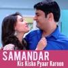Samandar (Kis Kisko Pyaar Karoon)