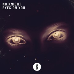 No Knight - Eyes On You (Original Mix) [Free Download]