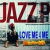 Jazz P: Love Me 4 Me (Tarraxinha RmX, ZMN/ZM 2015)