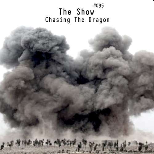 The Show #095 - Chasing The Dragon