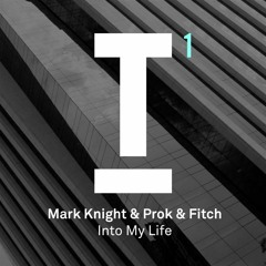 Mark Knight + Prok & Fitch - Into My Life (Out Now)