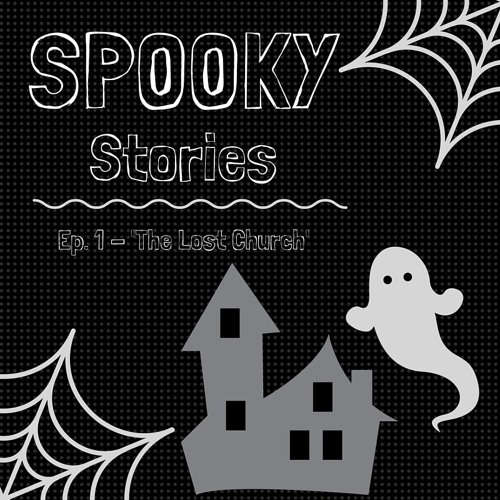 Spooky Stories Ep. 1: The Lost Church