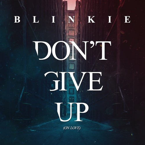 Blinkie – Dont Give Up (On Love) (Tom Zanetti & K.O Kane Remix)