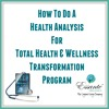 How To Do A Health Analysis For Total Health And Wellness Transformation Program