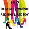 JYP - I`M SO SEXY(MASH UP) - RED NINE & RED BOY