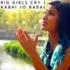 Big Girls Cry | Kabhi Jo Badal Barse - Vidya Vox Mashup Cover