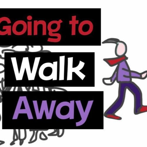 Going To Walk Away