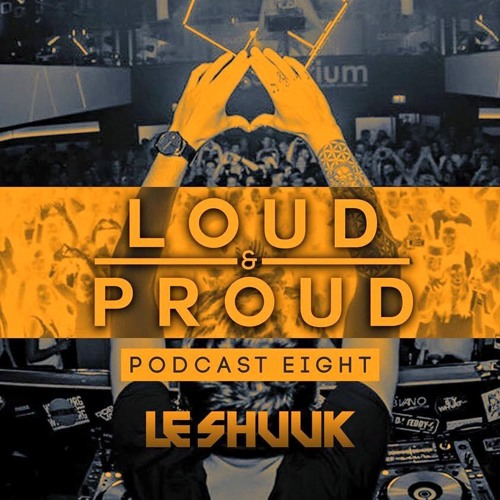 Loud & Proud Podcast #8 By Le Shuuk