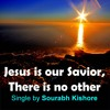 Jesus Is Our Saviour: Christian Pop Rock Songs English by Sourabh Kishore, Pop Rock For Humanity
