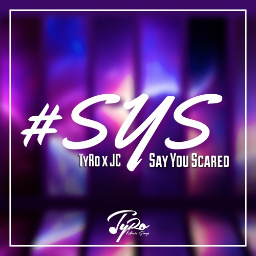 TyRo x JC - Say You Scared (SYS)