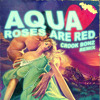 Aqua - Roses Are Red (Crook Bonz remix)