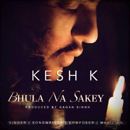 Bhula Na Sakey - Kesh K (Produced By Gagan Singh)
