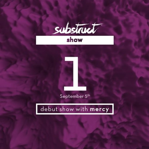 Substruct Show #001 with Mercy