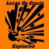 Lucas De Gracia - Explosive (Original Mix) *Free Download*