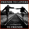 Friends To Lovers To Friends